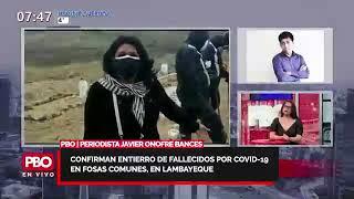 Javier Onofre Bances: Confirman entierro de fallecidos por Covid-19 en fosas comunes, en Lambayeque