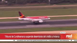 Red+   Tribunal de Cundinamarca suspende desembolso del crédito a Avianca
