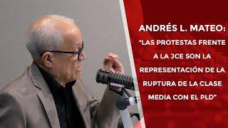 """Andrés L. Mateo: """"Las protestas son la representación de la ruptura de la clase media con el PLD"""""""