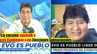 Entrevista Evo Morales habla de la vacuna sputnik v Y los Candidatos a las Subnacionales de Bolivia