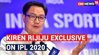 Sports Minister Kiren Rijiju On Restarting IPL & The Future Of Sports | CNN News18 - IBNLIVE