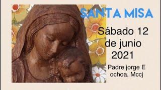 Santa misa - sábado 12 de junio del 2021