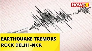 Earthquake tremors rock Delhi | NewsX - NEWSXLIVE