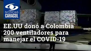 Estados Unidos donó a Colombia 200 ventiladores para manejar crisis del coronavirus
