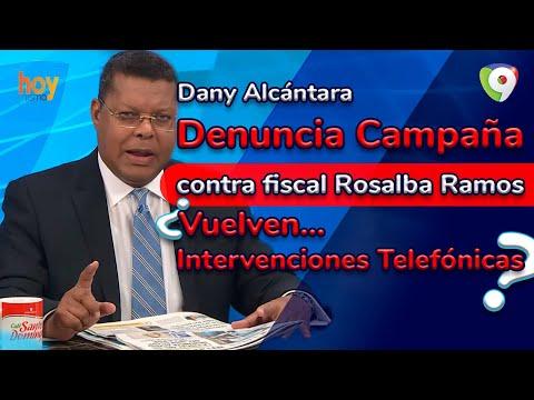 Dany Alcántara denuncia campaña contra fiscal Rosalba Ramos   ¿Vuelven intervenciones telefónicas