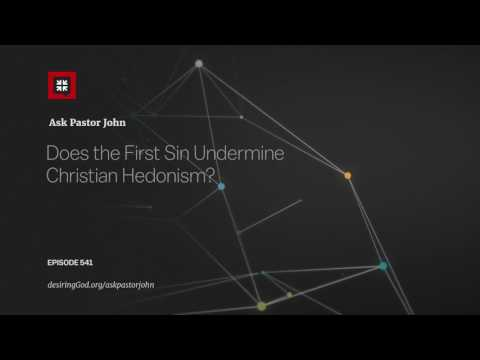 Does the First Sin Undermine Christian Hedonism? // Ask Pastor John