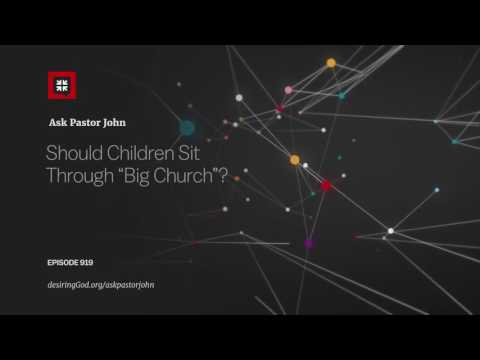 "Should Children Sit Through ""Big Church""? // Ask Pastor John"