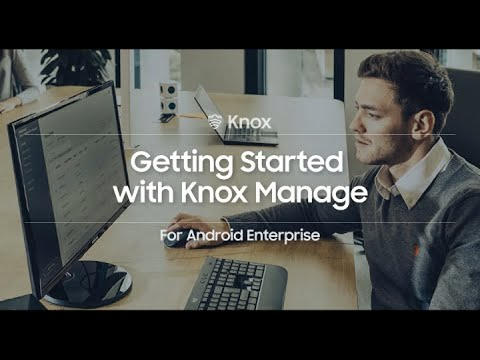 Knox: Getting Started with Knox Manage For Android Enterprise   Samsung