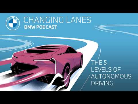 The 5 levels of autonomous driving - Changing Lanes #002. The BMW Podcast.