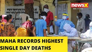 MAHARASHTRA RECORDS HIGHEST DEATHS IN A SINGLE DAY |NewsX - NEWSXLIVE