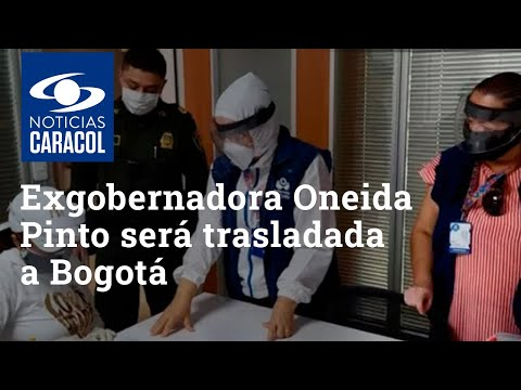 Exgobernadora Oneida Pinto será trasladada a Bogotá