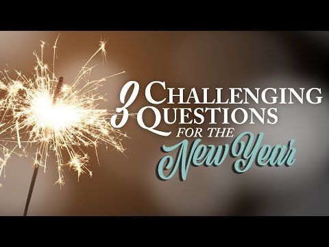 3 Challenging Questions for the New Year
