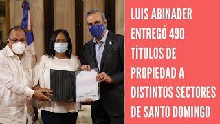 Luis Abinader entregó 490 títulos de propiedad de distintos sectores del gran Santo Domingo