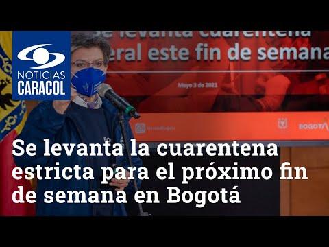 Se levanta la cuarentena estricta para el próximo fin de semana en Bogotá