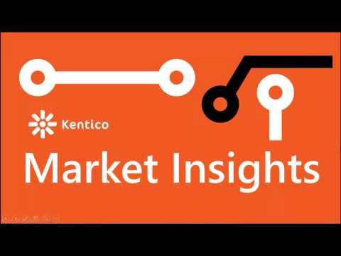 Kentico Market Insights Webinar - When Worlds Collide