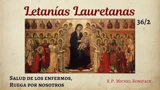 36 Salud de los enfermos, ruega por nosotros | Letani?as Lauretanas 2/3