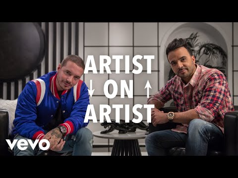 Luis Fonsi, J Balvin - Artist on Artist (Part 1 of 2)