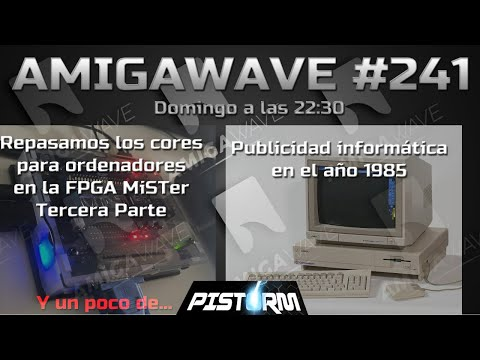 AmigaWave #241.  Repasamos los cores para MiSTer-FPGA VOL.3. Publicidad de 1985