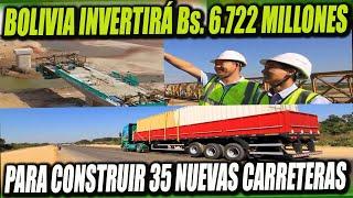 Bolivia invertirá Bs. 6.722 Millones para construir 35 Nuevas Carreteras