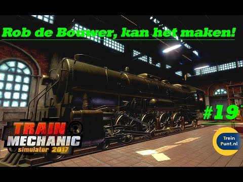 Rob de Bouwer, kan het maken! | #19 Let's play Train Mechanic Simulator 2017