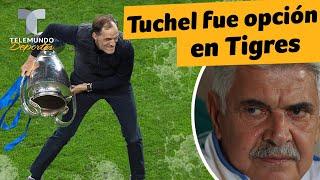 El día en que Tuchel fue opción en Tigres   Telemundo Deportes
