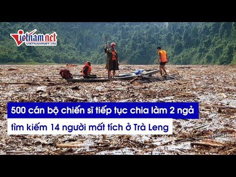 500 cán bộ, chiến sĩ chia 2 mũi tiếp tục tìm kiếm 14 người mất tích vụ sạt lở Trà Leng