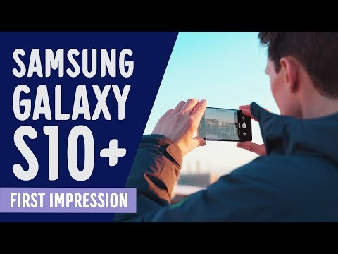 Samsung Galaxy S10, S10+ & S10e - First Impression