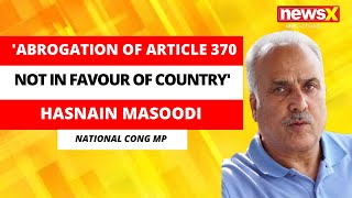 'Abrogation of Art 370 Was Not In Favor Of Country' | National Cong MP Hasnain Masoodi On NewsX - NEWSXLIVE