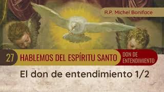 27 El don de entendimiento 1/2 | Hablemos del Espíritu Santo