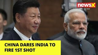 China Dares India to Fire 1st Shot | Pathetic Propaganda | NewsX - NEWSXLIVE