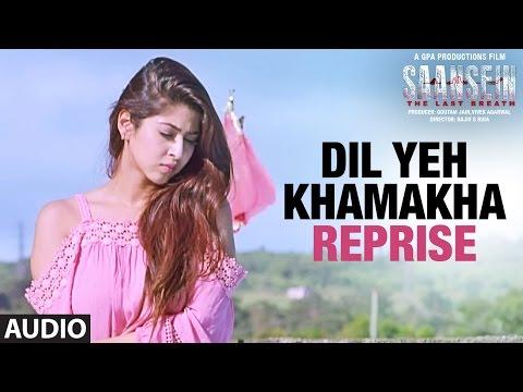 Dil Ye Khamakha Reprise Lyrics - Saansein | Nikhil D'Souza