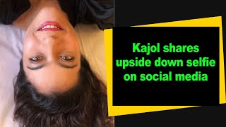 Kajol shares upside down selfie on social media - BOLLYWOODCOUNTRY
