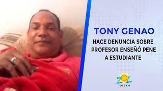 Tony Genao hace denuncia sobre profesor enseñó pene a estudiante