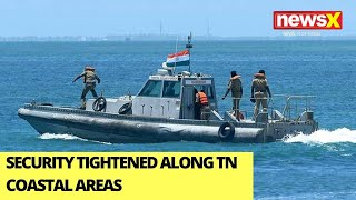 Security Tightened Along TN Coastal Areas   Infiltrators Attempted To Enter With Rifles   NewsX - NEWSXLIVE