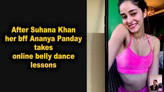 After Suhana Khan her bff Ananya Panday takes online belly dance lessons - IANSINDIA