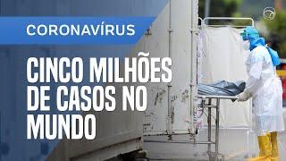 MUNDO SUPERA CINCO MILHÕES DE CASOS DE CORONAVÍRUS