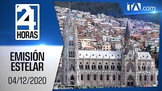 Noticias Ecuador: Noticiero 24 Horas, 04/12/2020 (Emisión Estelar)