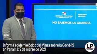 Informe epidemiológico del Minsa sobre la Covid-19en Panamá: 2 de marzo de 2021