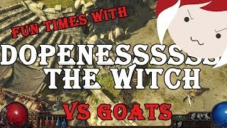 PATH OF EXILE - Dopenessssss the Witch vs. Goats