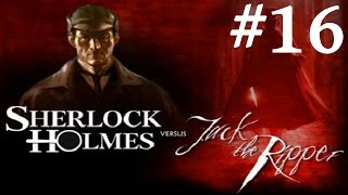 Sherlock Holmes vs. Jack the Ripper Walkthrough part 16 (re-upload)