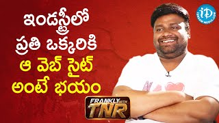 Everybody is Scared of THAT Website - Director Sai Rajesh | Frankly With TNR - IDREAMMOVIES