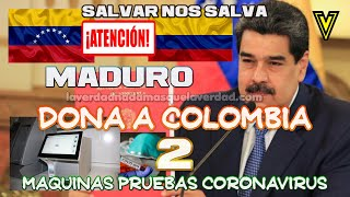 MADURO DONA A COLOMBIA EQUIPOS PARA PRUEBAS DE CORONAVIRUS (salvar nos salva dijo)