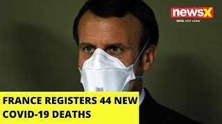 France registers 44 new covid-19 deaths |NewsX - NEWSXLIVE