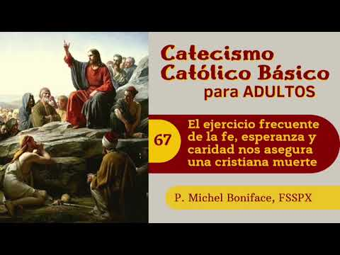 67 El ejercicio frecuente  de la fe, esperanza y caridad nos asegura una cristiana muerte