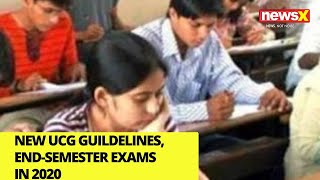 New UGC Guidelines Out, End-Semester Exams in 2020 | NewsX - NEWSXLIVE