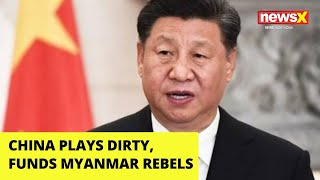 China plays dirty, funds Myanmar rebels |NewsX - NEWSXLIVE