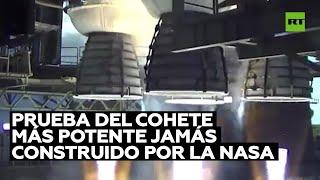 La NASA realiza una prueba del núcleo del cohete más potente que jamás ha construido