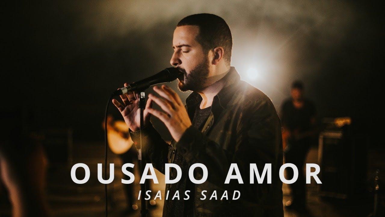 Ousado Amor - Isaías Saad