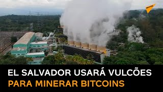 El Salvador vai minerar Bitcoins usando vulcões