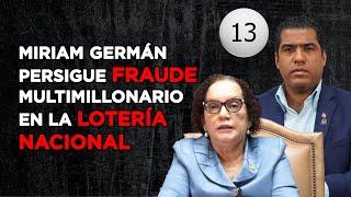 MIRIAM GERMÁN VA TRAS EL FRAUDE MULTIMILLONARIO DE LA LOTERÍA NACIONAL - ANÁLISIS